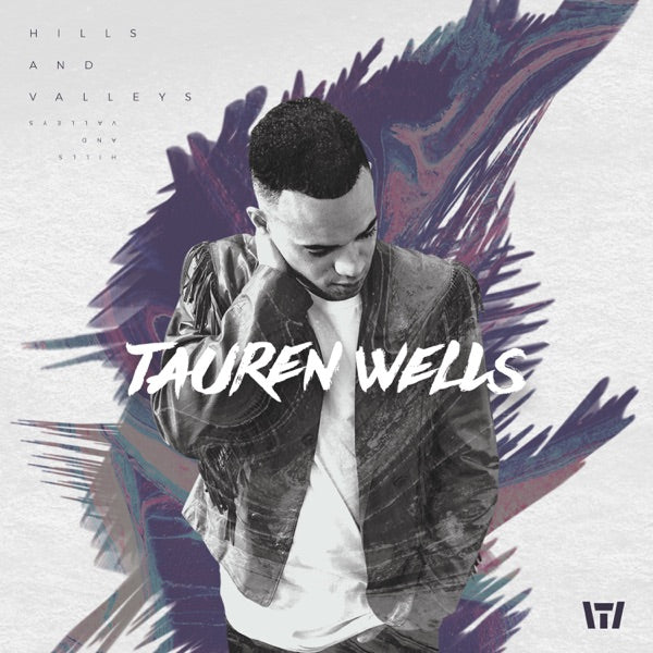 Tauren Wells: Hills and Valleys CD
