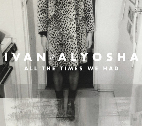 Ivan & Alyosha: All The Times We Had CD