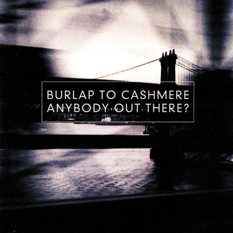 Burlap To Cashmere: Anybody Out There? CD
