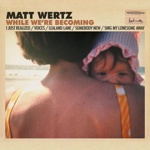 Matt Wertz: While We're Becoming Vinyl