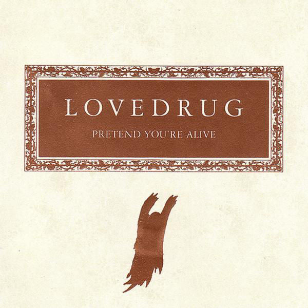 Lovedrug: Pretend You're Alive CD