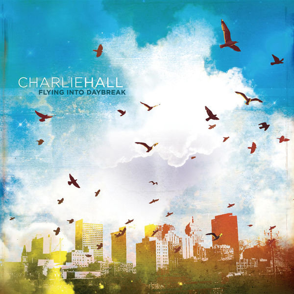 Charlie Hall: Flying Into Daybreak CD