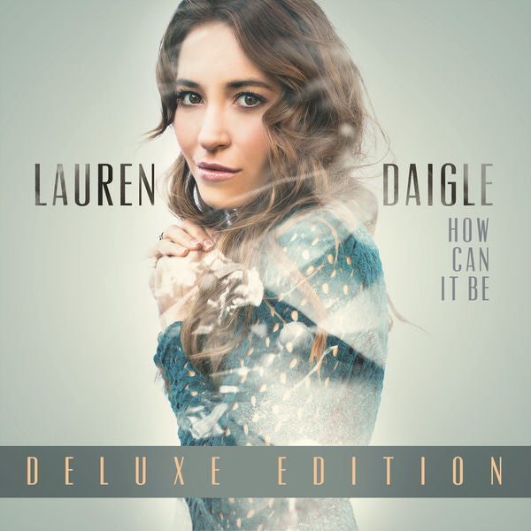 Lauren Daigle: How Can It Be Deluxe CD