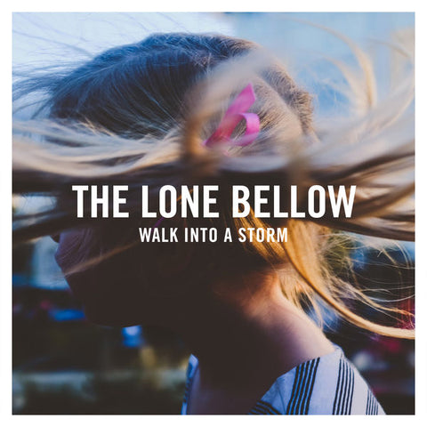 The Lone Bellow: Walk Into A Storm Vinyl LP
