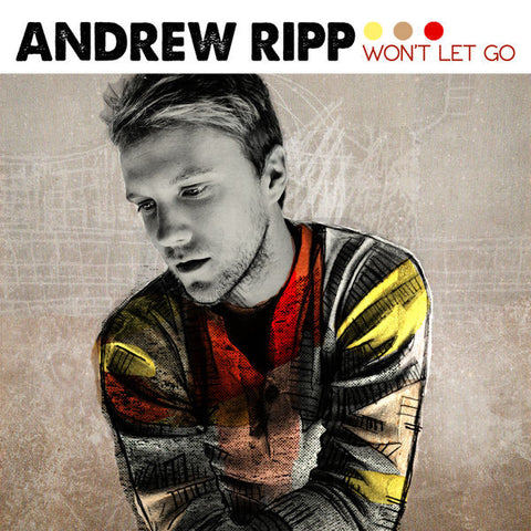 Andrew Ripp: Won't Let Go CD