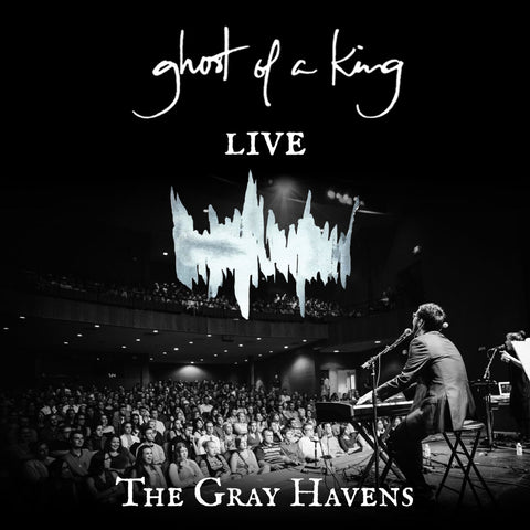 The Gray Havens: Ghost of a King - LIVE CD