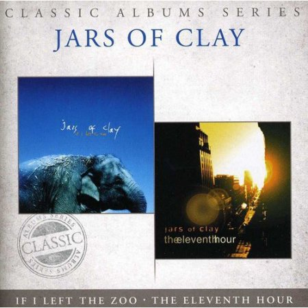 Jars of Clay: Classic Albums - If I Left The Zoo / Eleventh Hour