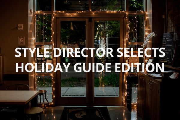 Style Director Selects: Holiday Guide Edition