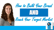 How to Build Your Brand and Reach Your Target Market