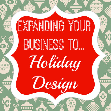 How to Expand Your Business into Holiday Design!