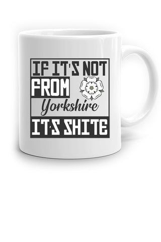 If it's its not from Yorkshire, it's shite Mug