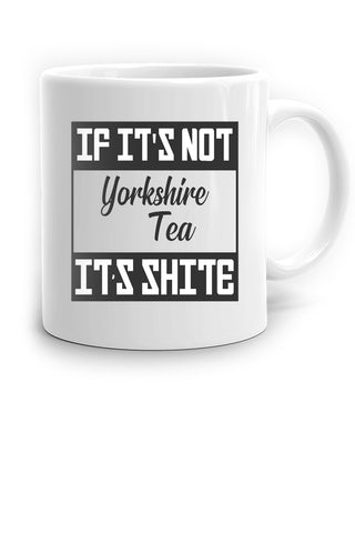 If it's not Yorkshire Tea, it's shite Mug