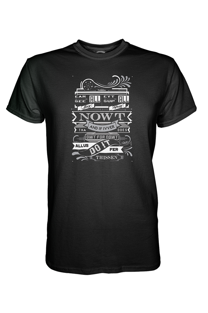 'Ear all, See all, Say nowt. Eyt all, Sup all, Pay nowt  black Yorkshire T-Shirt