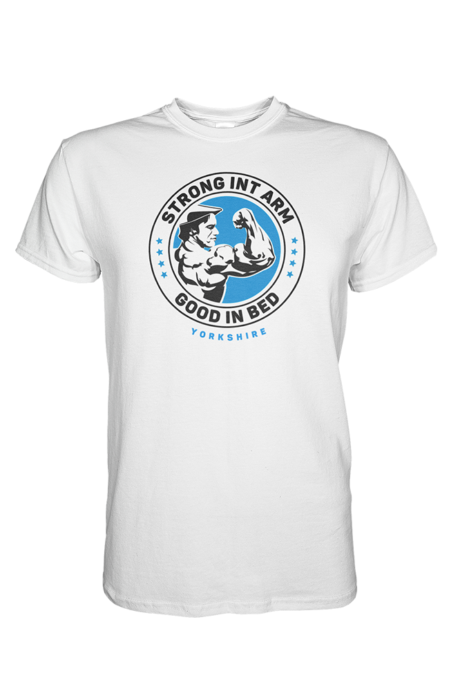 Strong in t'arm, good in bed white Yorkshire T-Shirt