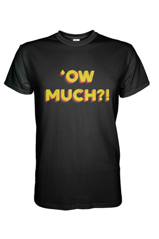 'Ow Much?! T-Shirt