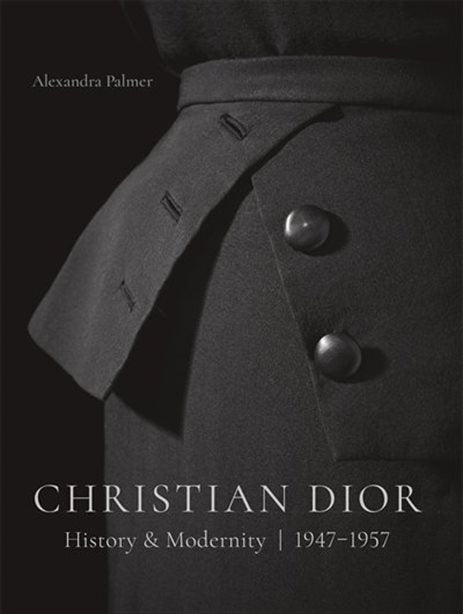 Christian Dior : History and Modernity (1947-1957) by Alexandra Palmer