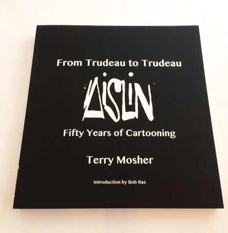From Trudeau to Trudeau Aislin Fifty Years of Cartooning