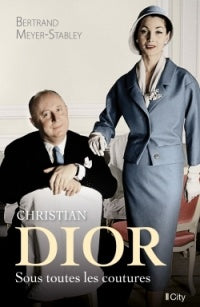 Christian Dior sous toutes les coutures by Bertrand Meyer-Stabley
