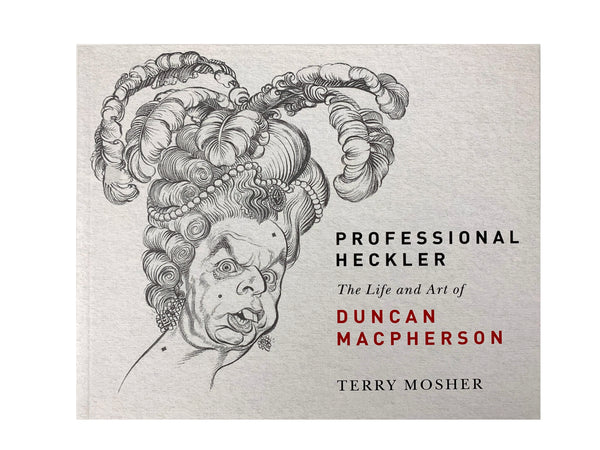 Professional Heckler; The Life and Art of Duncan Macpherson