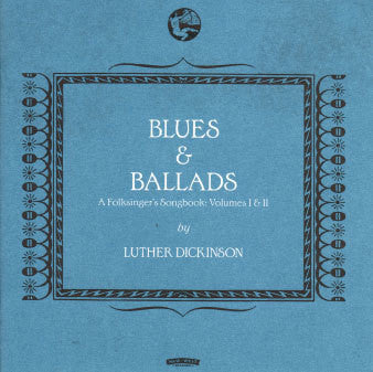 Luther Dickinson - Blues & Ballads Song Book
