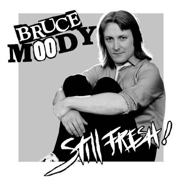 "Bruce Moody ""Still Fresh!"" 7"""