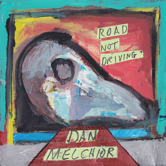 "Dan Melchoir ""Road Not Driving"" LP"