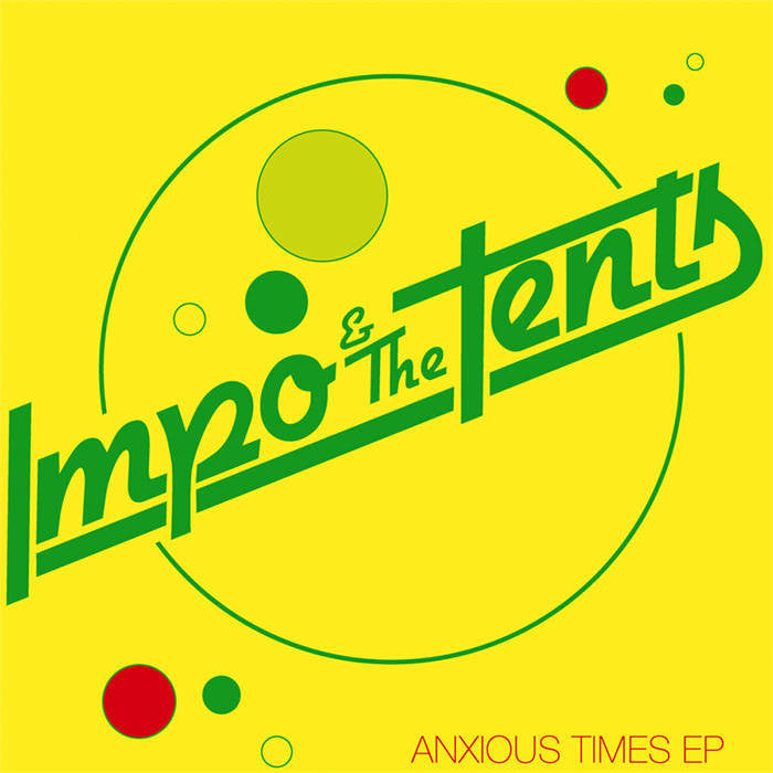 "Impo & The Tents ""Anxious Times EP"" 7"""
