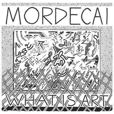 "Mordecai ""What Is Art"" 7"""