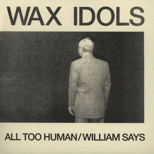 "Wax Idols ""All Too Human / William Says"" 7"""