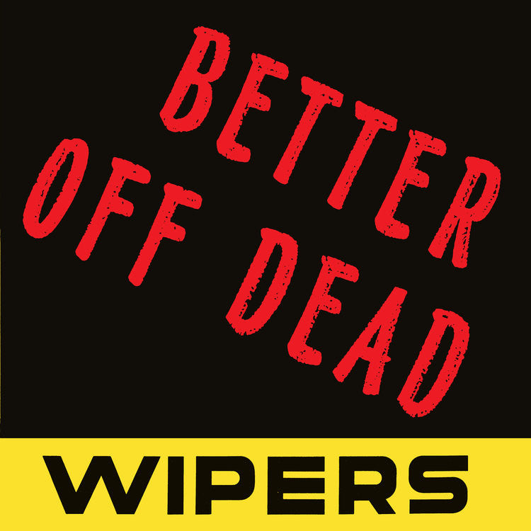 "Wipers ""Better Off Dead"" 7"""