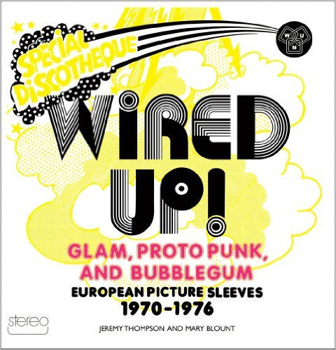 Wired Up!: Glam Proto Punk and Bubblegum European Picture Sleeves 1970-1976 BOOK