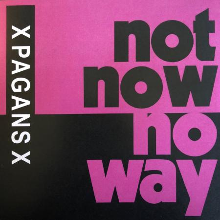 "X __ X ""Not Now, No Way"" 7"""