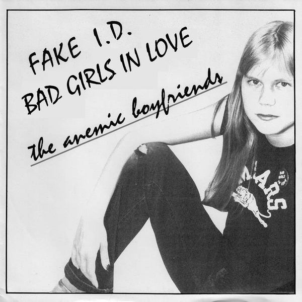 "ANEMIC BOYFRIENDS, THE ""FAKE I.D. / BAD GIRLS FALL IN LOVE"" 7"""