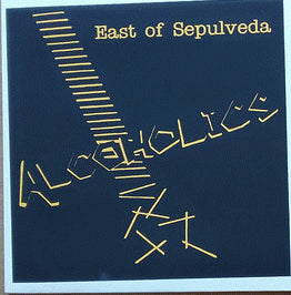 "Alcoholics, The ""East Of Sepulveda"" LP"