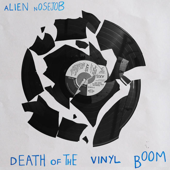 "Alien Nosejob ""Death of the Vinyl Boom"" 7"""