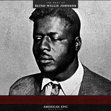 "Blind Willie Johnson ""American Epic: The Best of Blind Willie Johnson"" LP"