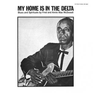 "Fred & Annie Mae McDowell ""My Home Is In The Delta"" LP"