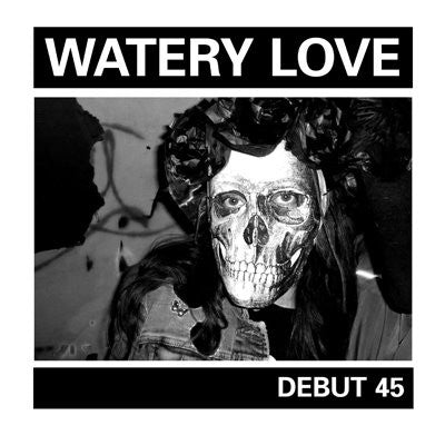 "Watery Love ""Debut 45"" 7"""