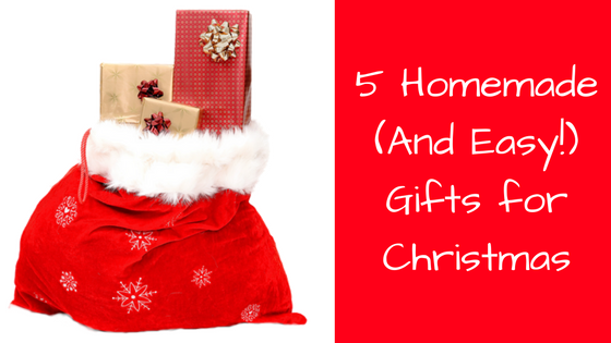 5 Homemade (And Easy!) Gifts for Christmas
