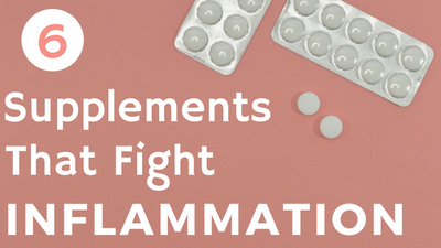 6 Supplements That Fight Inflammation in the Body