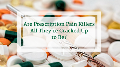 Are Prescription Pain Killers All They're Cracked Up to Be?