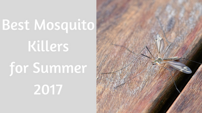 Best Mosquito Killers for Summer 2017