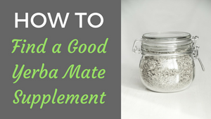 How to Choose a Good Yerba Mate Supplement