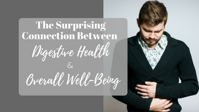 The Surprising Connection Between Your Digestive Health and Overall Well-Being