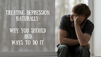 Treating Depression Naturally: Why You Should and Ways to Do It