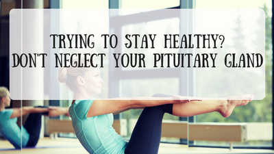 Trying to Stay Healthy? Don't Neglect Your Pituitary Gland