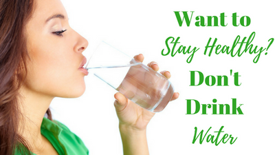 Want to Stay Healthy? Don't Drink Water