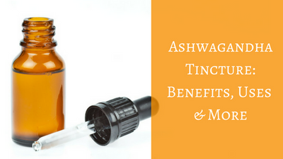 Ashwagandha Tincture: Benefits, Uses & More