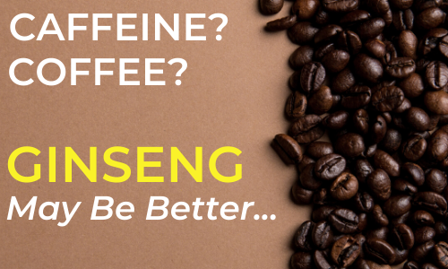Ginseng vs Caffeine: Which Is Better?
