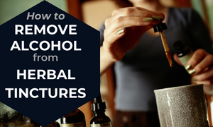 How To Remove Alcohol From Herbal Tinctures